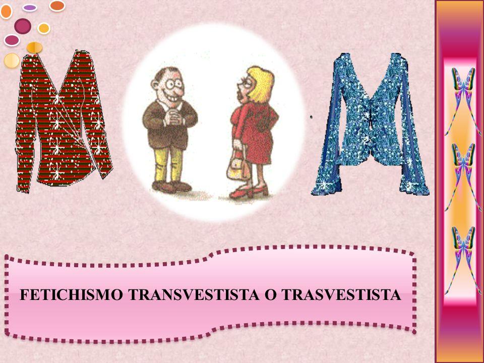 FETICHISMO TRANSVESTISTA O TRASVESTISTA