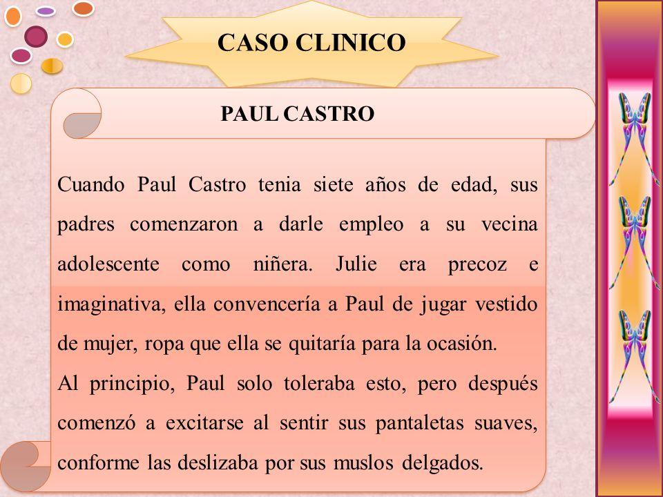 CASO CLINICO PAUL CASTRO Cuando Paul Castro tenia siete años de edad, sus padres comenzaron a darle empleo a su vecina adolescente como niñera. Julie