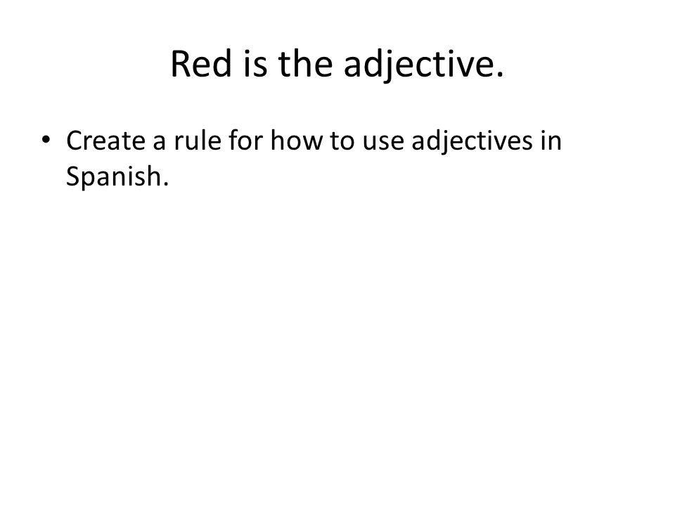 Red is the adjective. Create a rule for how to use adjectives in Spanish.