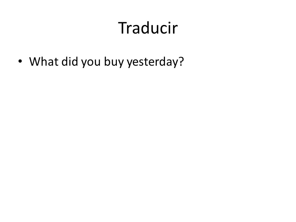 Traducir What did you buy yesterday?