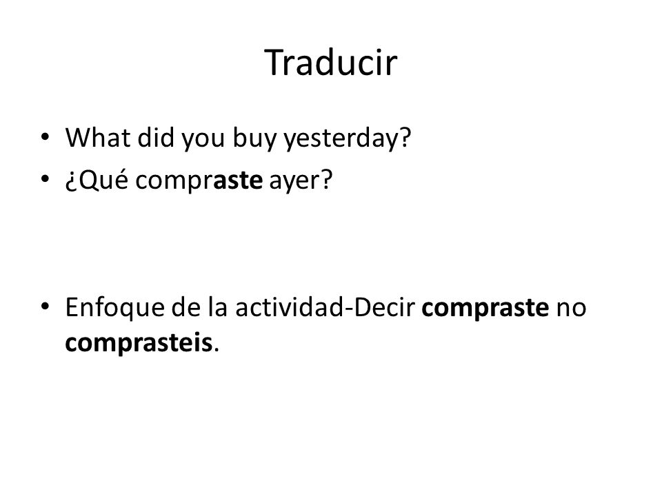 Traducir What did you buy yesterday.¿Qué compraste ayer.