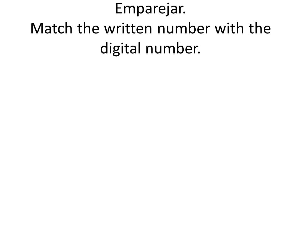 Emparejar. Match the written number with the digital number.