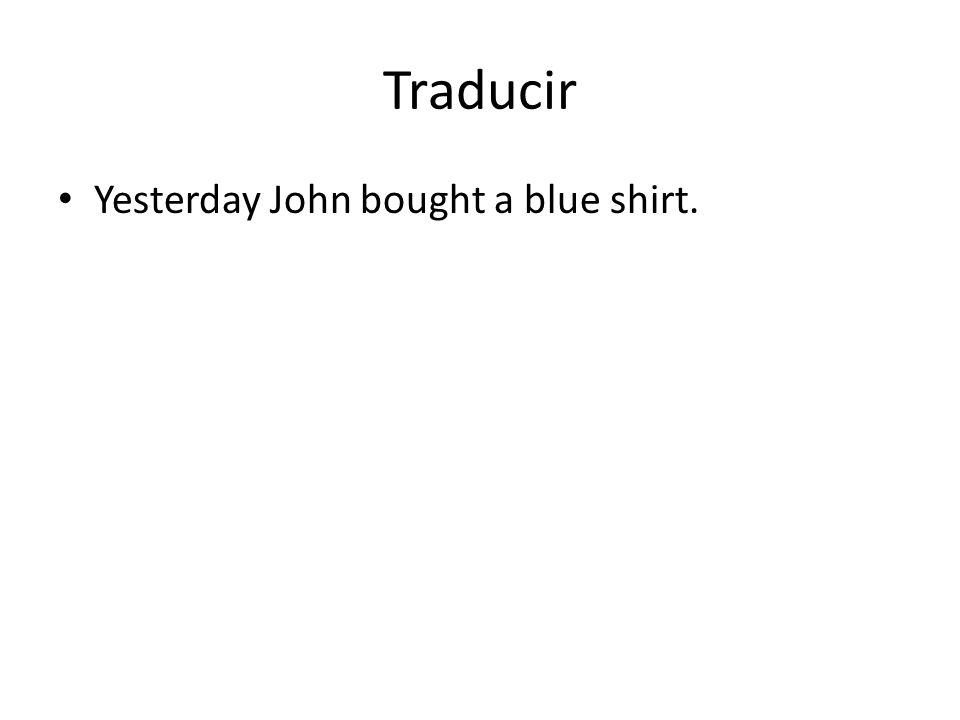 Traducir Yesterday John bought a blue shirt.