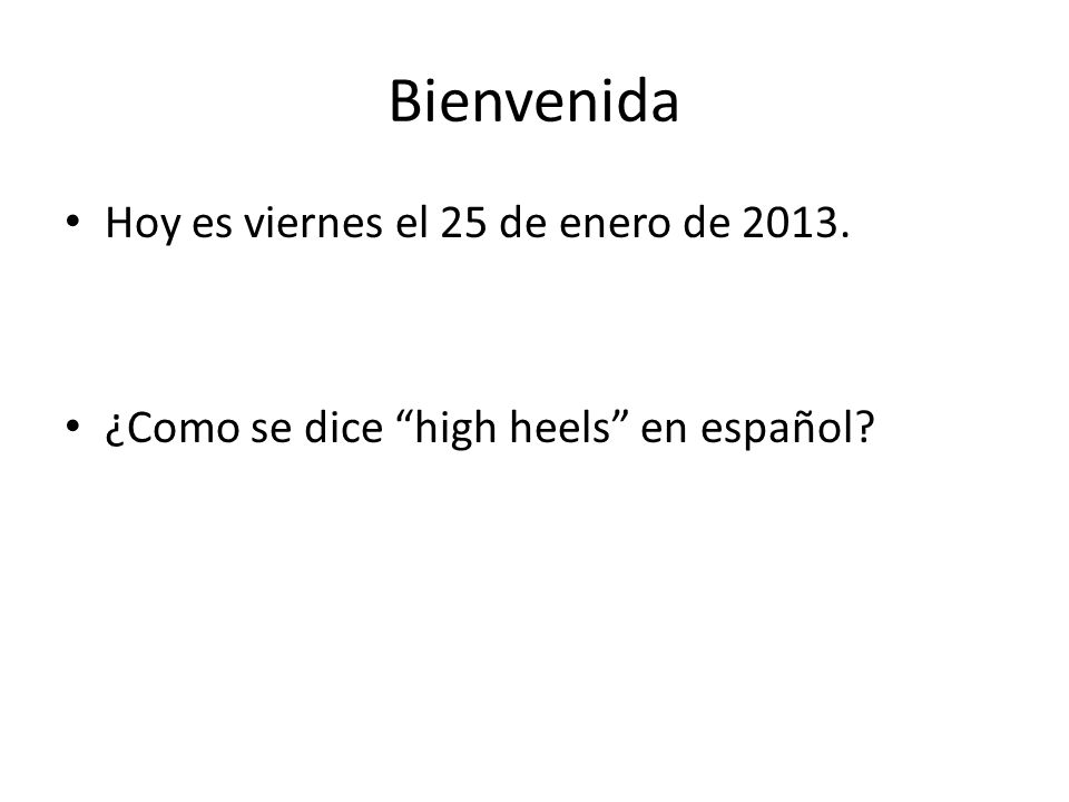 Bienvenida Hoy es viernes el 25 de enero de 2013. ¿Como se dice high heels en español?