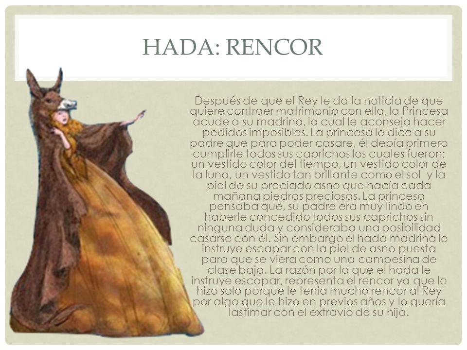 HADA: RENCOR Después de que el Rey le da la noticia de que quiere contraer matrimonio con ella, la Princesa acude a su madrina, la cual le aconseja ha