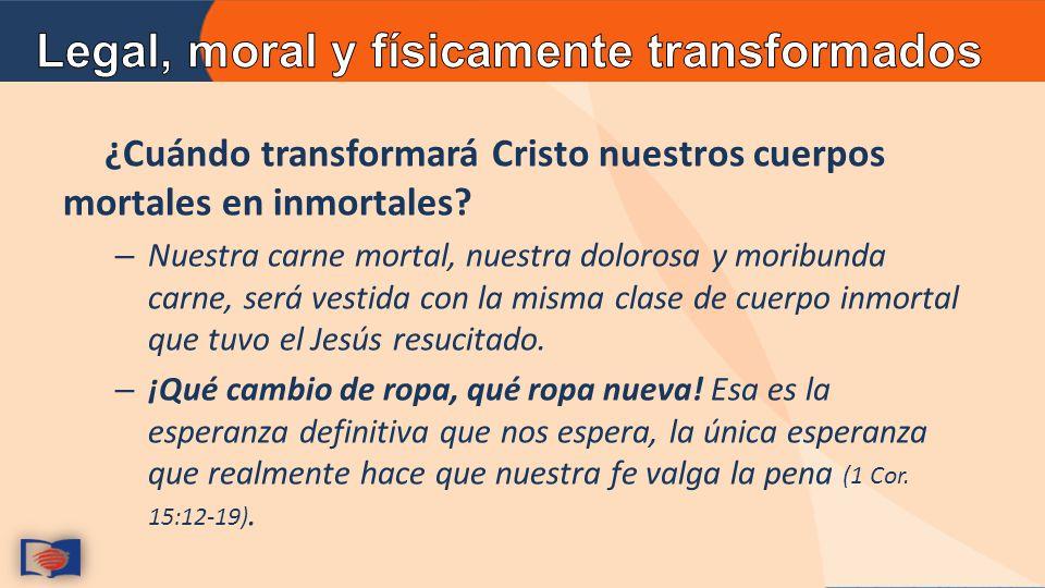 ¿Cuándo transformará Cristo nuestros cuerpos mortales en inmortales.