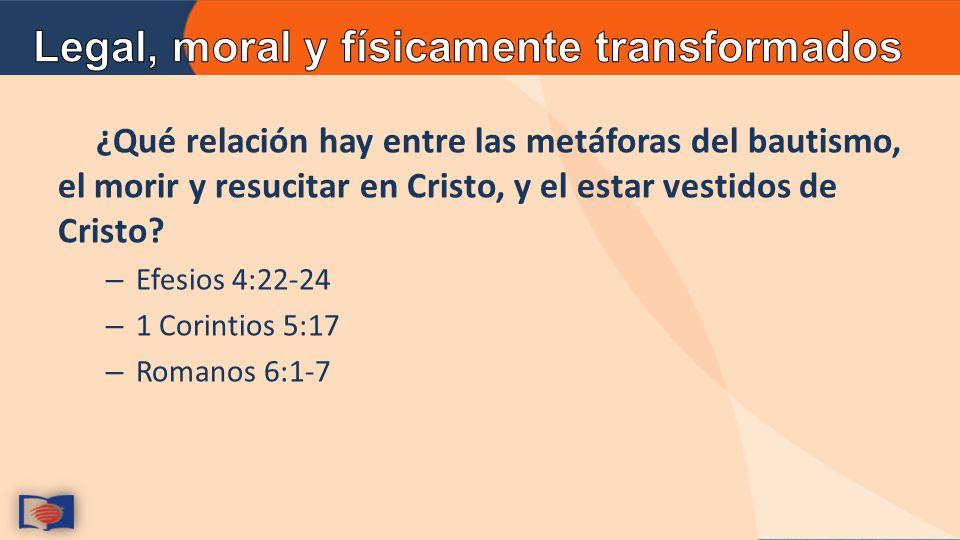 ¿Qué relación hay entre las metáforas del bautismo, el morir y resucitar en Cristo, y el estar vestidos de Cristo.