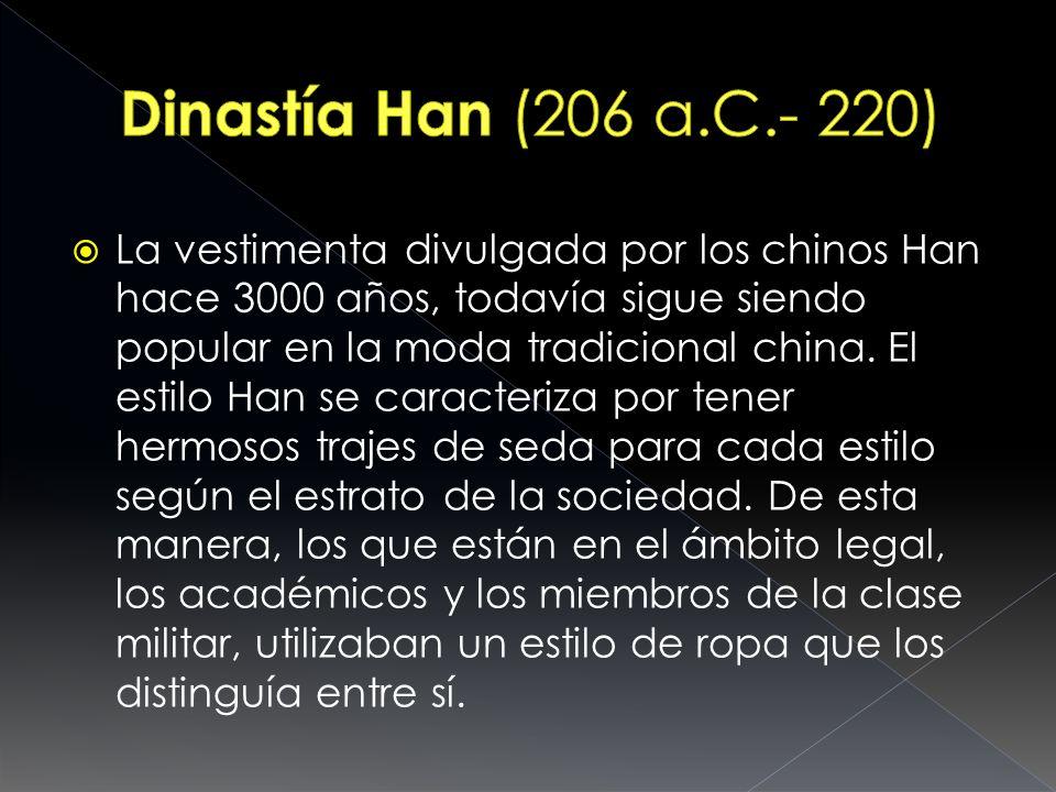 La vestimenta divulgada por los chinos Han hace 3000 años, todavía sigue siendo popular en la moda tradicional china. El estilo Han se caracteriza por