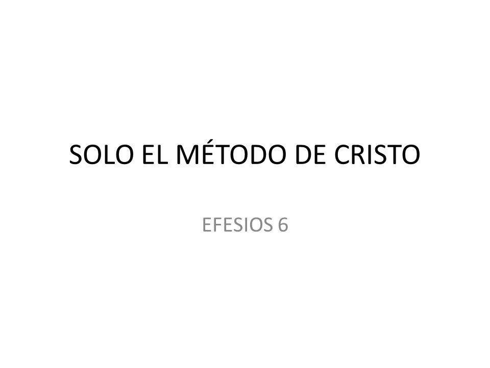 SOLO EL MÉTODO DE CRISTO EFESIOS 6