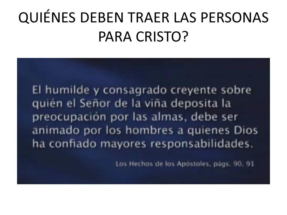 QUIÉNES DEBEN TRAER LAS PERSONAS PARA CRISTO?