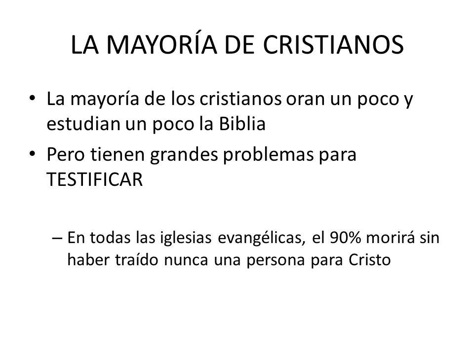 LA MAYORÍA DE CRISTIANOS La mayoría de los cristianos oran un poco y estudian un poco la Biblia Pero tienen grandes problemas para TESTIFICAR – En tod