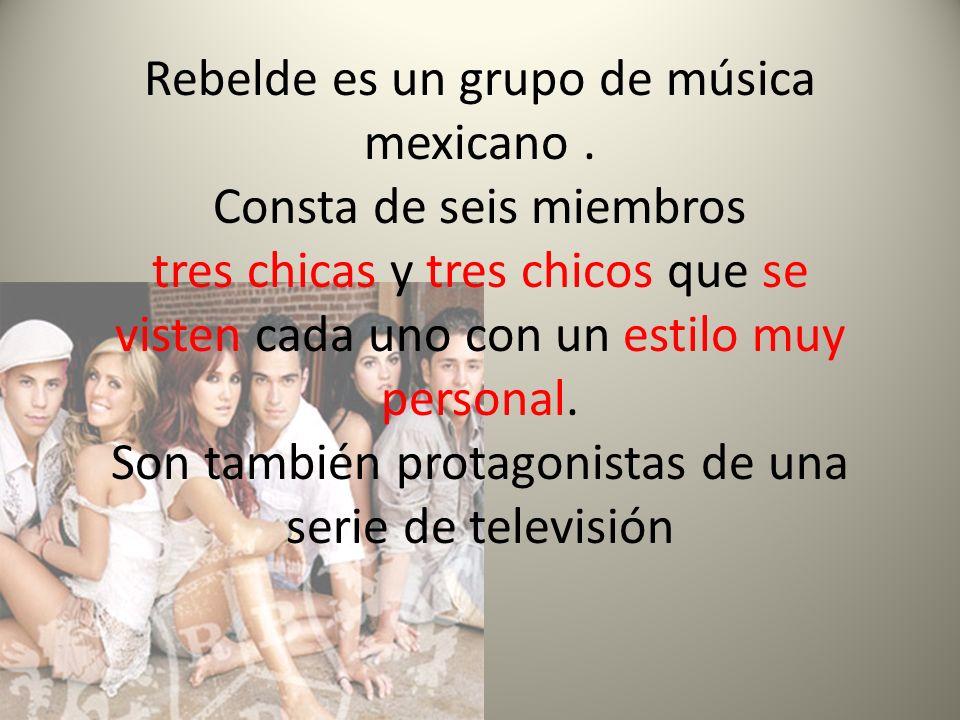 Rebelde es un grupo de música mexicano. Consta de seis miembros tres chicas y tres chicos que se visten cada uno con un estilo muy personal. Son tambi