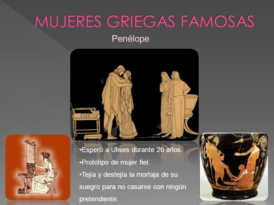 Penélope Esperó a Ulises durante 20 años. Prototipo de mujer fiel. Tejía y destejía la mortaja de su suegro para no casarse con ningún pretendiente.
