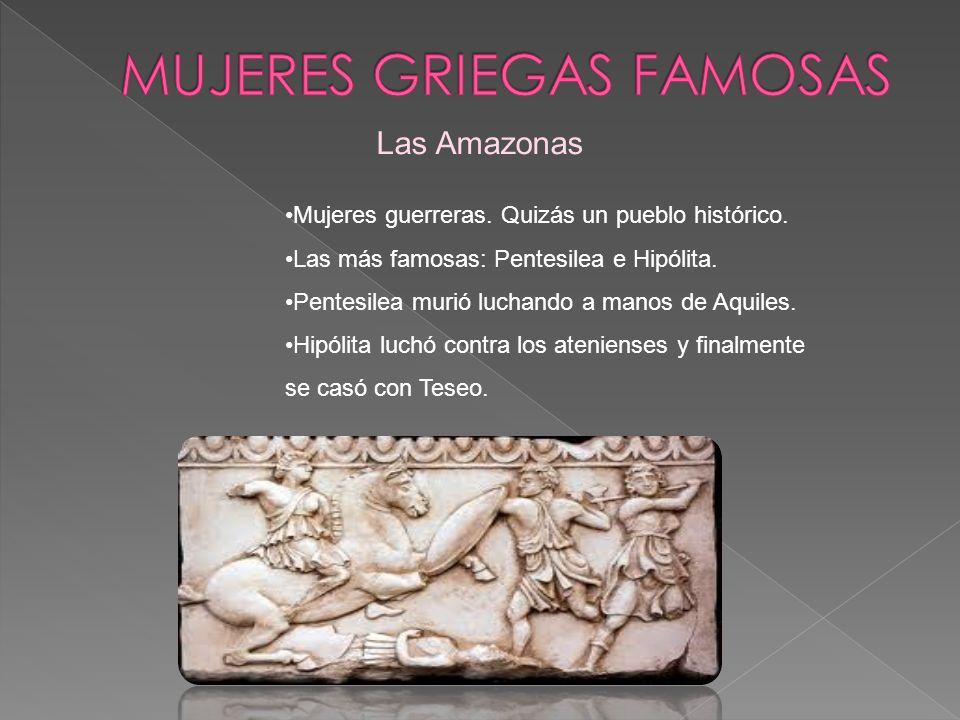 Las Amazonas Mujeres guerreras. Quizás un pueblo histórico. Las más famosas: Pentesilea e Hipólita. Pentesilea murió luchando a manos de Aquiles. Hipó