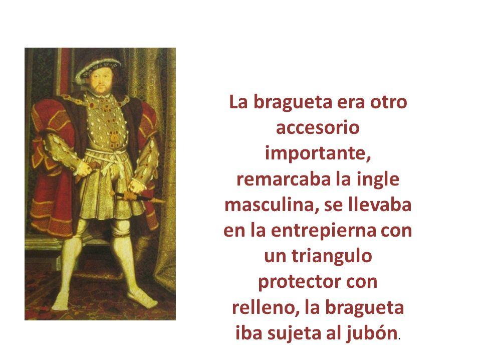 La bragueta era otro accesorio importante, remarcaba la ingle masculina, se llevaba en la entrepierna con un triangulo protector con relleno, la bragu