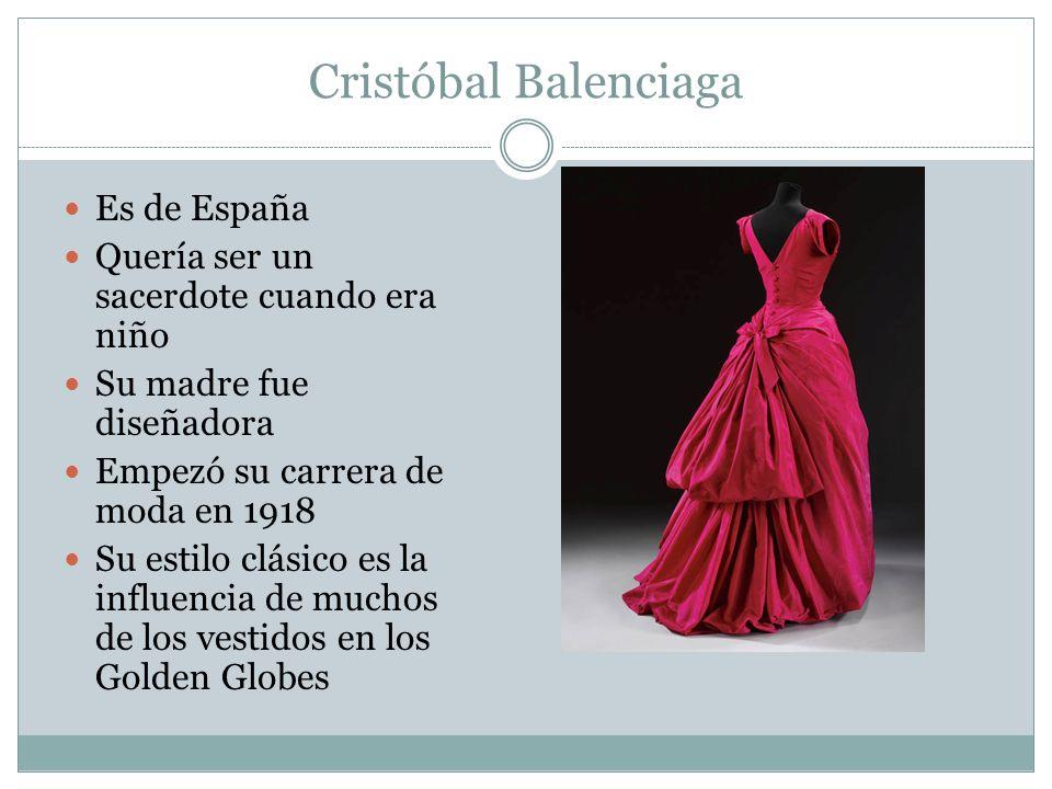 Cristóbal Balenciaga Es de España Quería ser un sacerdote cuando era niño Su madre fue diseñadora Empezó su carrera de moda en 1918 Su estilo clásico