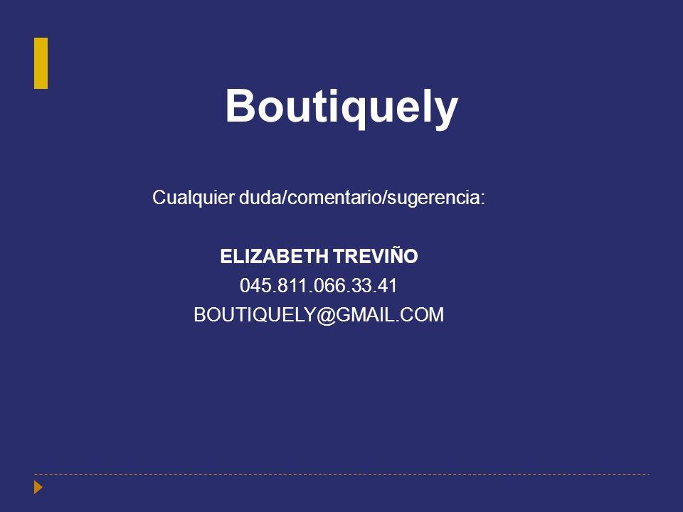 Boutiquely Cualquier duda/comentario/sugerencia: ELIZABETH TREVIÑO 045.811.066.33.41 BOUTIQUELY@GMAIL.COM