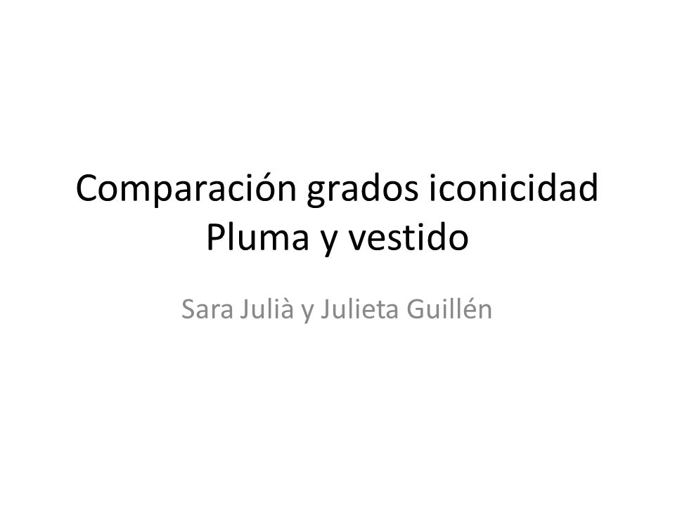 Comparación grados iconicidad Pluma y vestido Sara Julià y Julieta Guillén