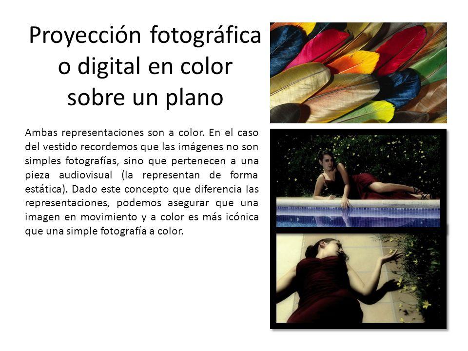 Proyección fotográfica o digital en color sobre un plano Ambas representaciones son a color. En el caso del vestido recordemos que las imágenes no son