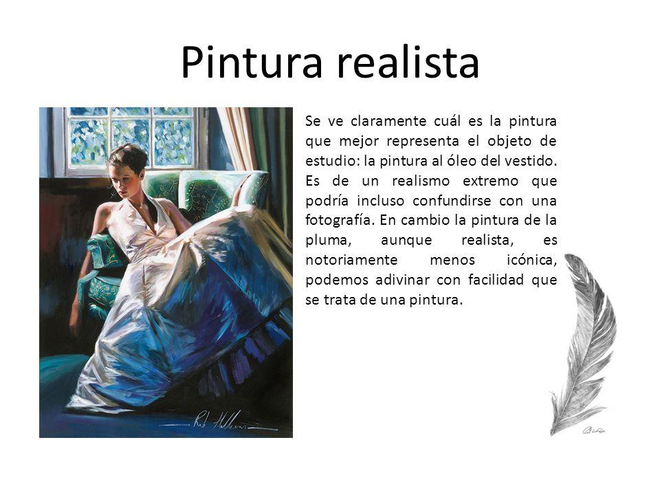 Pintura realista Se ve claramente cuál es la pintura que mejor representa el objeto de estudio: la pintura al óleo del vestido. Es de un realismo extr