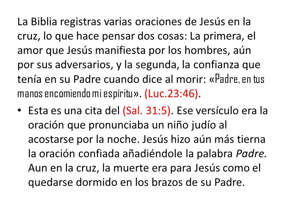 La Biblia registras varias oraciones de Jesús en la cruz, lo que hace pensar dos cosas: La primera, el amor que Jesús manifiesta por los hombres, aún