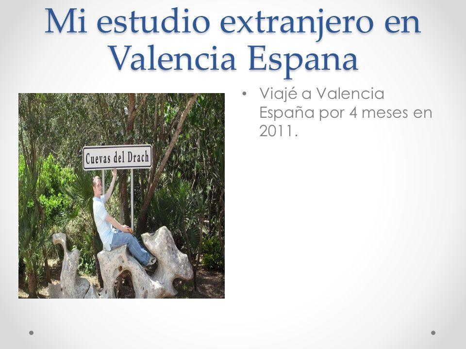 Mi estudio extranjero en Valencia Espana Viajé a Valencia España por 4 meses en 2011.