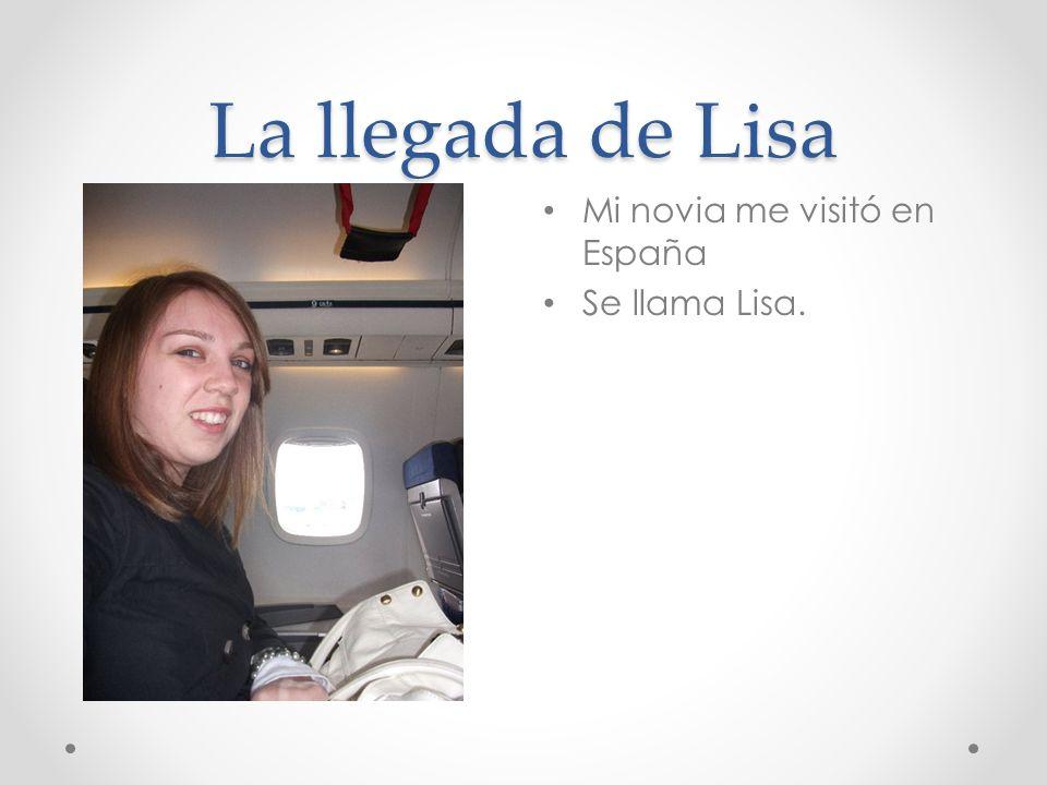 La llegada de Lisa Mi novia me visitó en España Se llama Lisa.