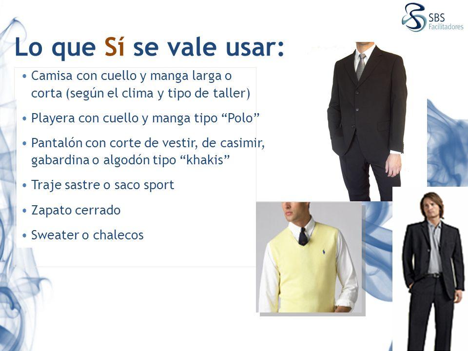 Lo que Sí se vale usar: Camisa con cuello y manga larga o corta (según el clima y tipo de taller) Playera con cuello y manga tipo Polo Pantalón con co