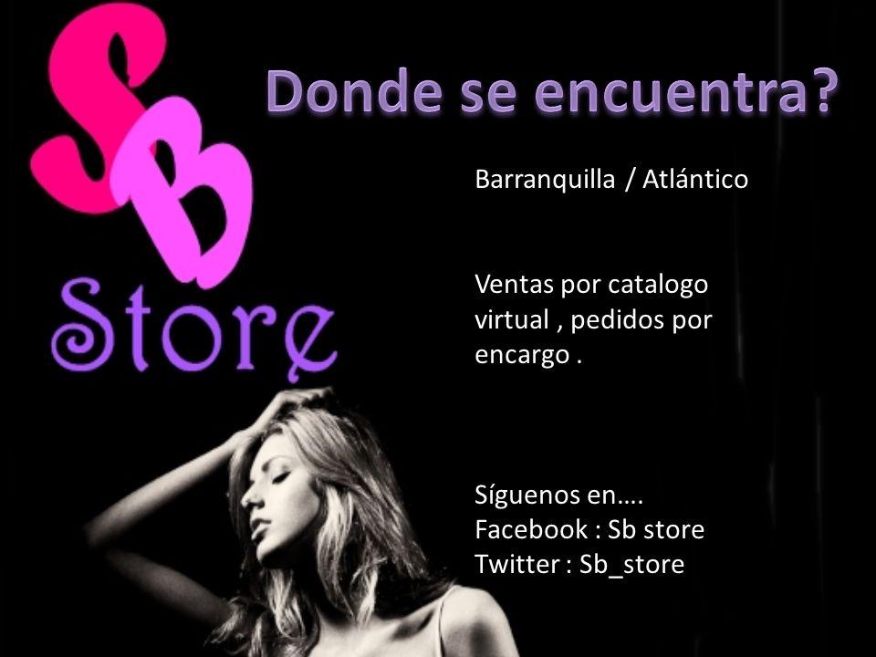 Barranquilla / Atlántico Ventas por catalogo virtual, pedidos por encargo. Síguenos en…. Facebook : Sb store Twitter : Sb_store