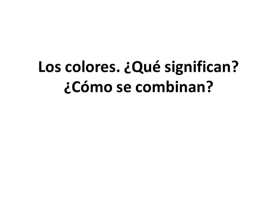 Los colores. ¿Qué significan? ¿Cómo se combinan?