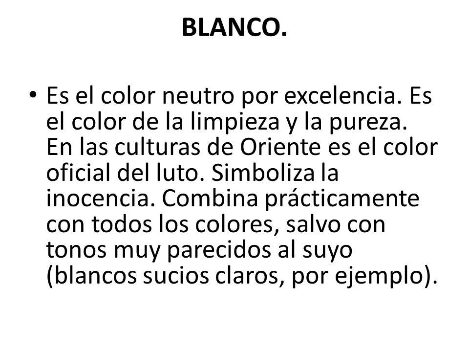 BLANCO. Es el color neutro por excelencia. Es el color de la limpieza y la pureza. En las culturas de Oriente es el color oficial del luto. Simboliza