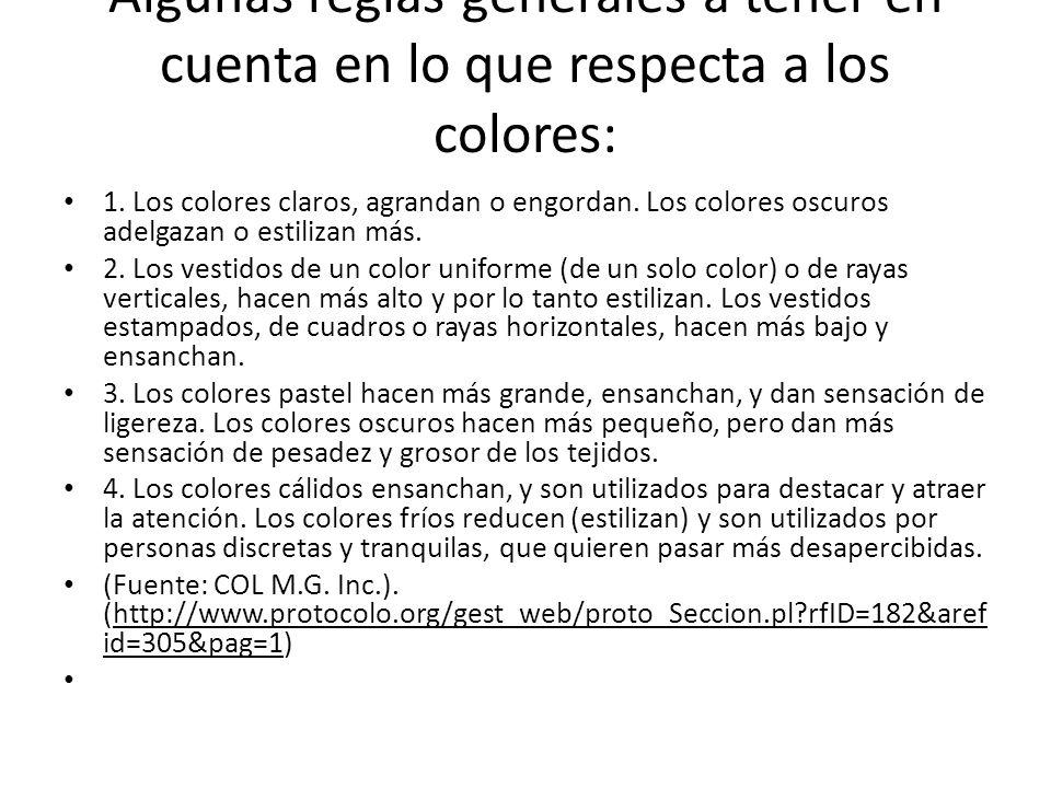 Algunas reglas generales a tener en cuenta en lo que respecta a los colores: 1. Los colores claros, agrandan o engordan. Los colores oscuros adelgazan