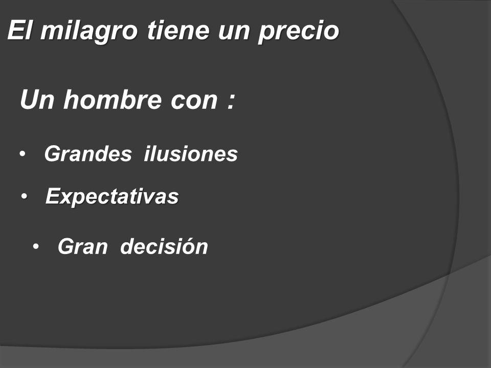 El milagro tiene un precio ExpectativasExpectativas Un hombre con : Grandes ilusiones Gran decisión