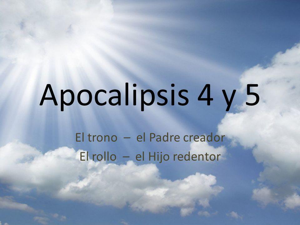 Apocalipsis 4 y 5 El trono – el Padre creador El rollo – el Hijo redentor