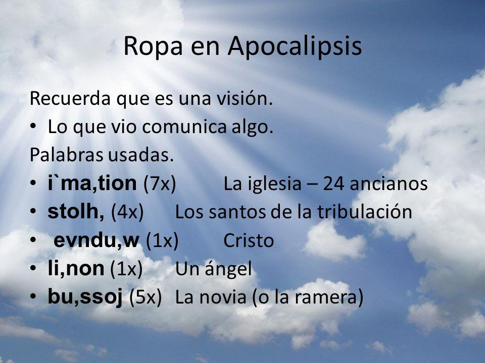 Ropa en Apocalipsis Recuerda que es una visión. Lo que vio comunica algo. Palabras usadas. i`ma,tion (7x)La iglesia – 24 ancianos stolh, (4x) Los sant