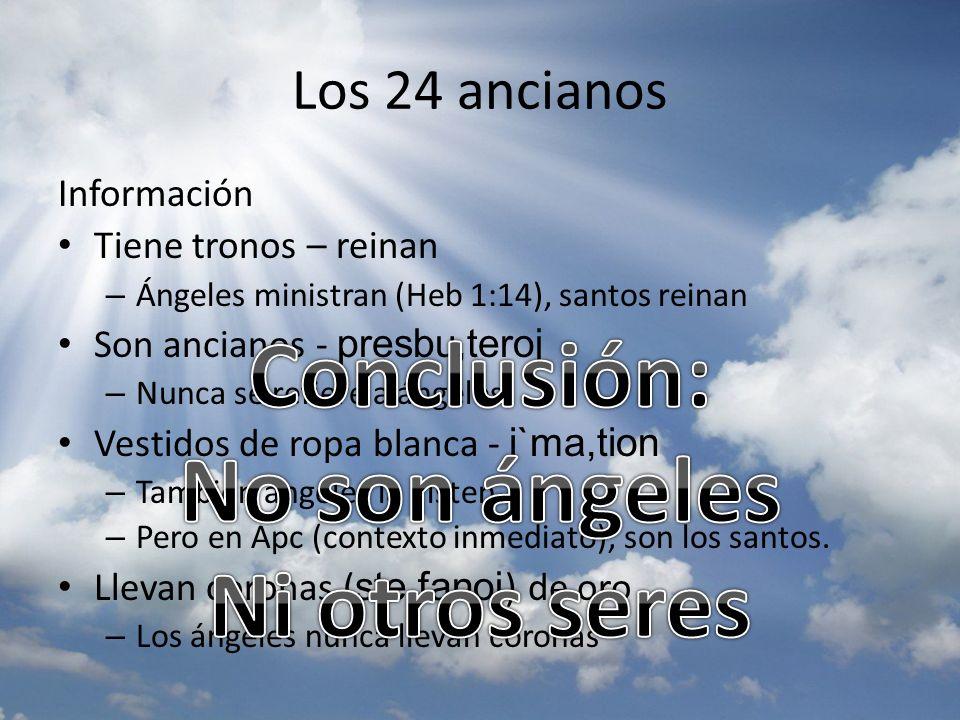 Los 24 ancianos Información Tiene tronos – reinan – Ángeles ministran (Heb 1:14), santos reinan Son ancianos - presbu,teroj – Nunca se refiere a ángel