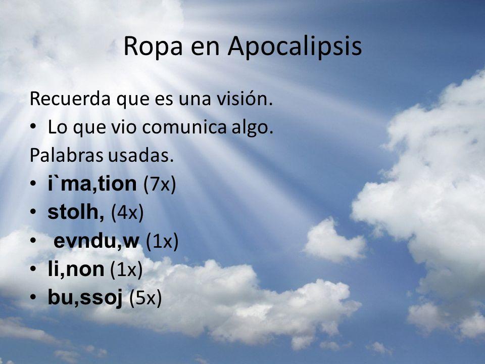 Ropa en Apocalipsis Recuerda que es una visión. Lo que vio comunica algo. Palabras usadas. i`ma,tion (7x) stolh, (4x) evndu,w (1x) li,non (1x) bu,ssoj