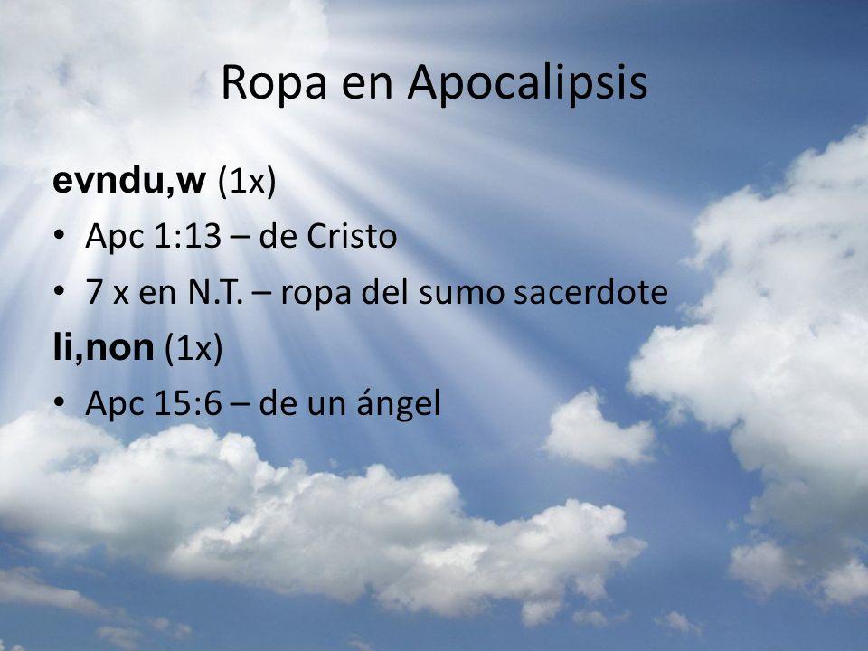 Ropa en Apocalipsis evndu,w (1x) Apc 1:13 – de Cristo 7 x en N.T. – ropa del sumo sacerdote li,non (1x) Apc 15:6 – de un ángel