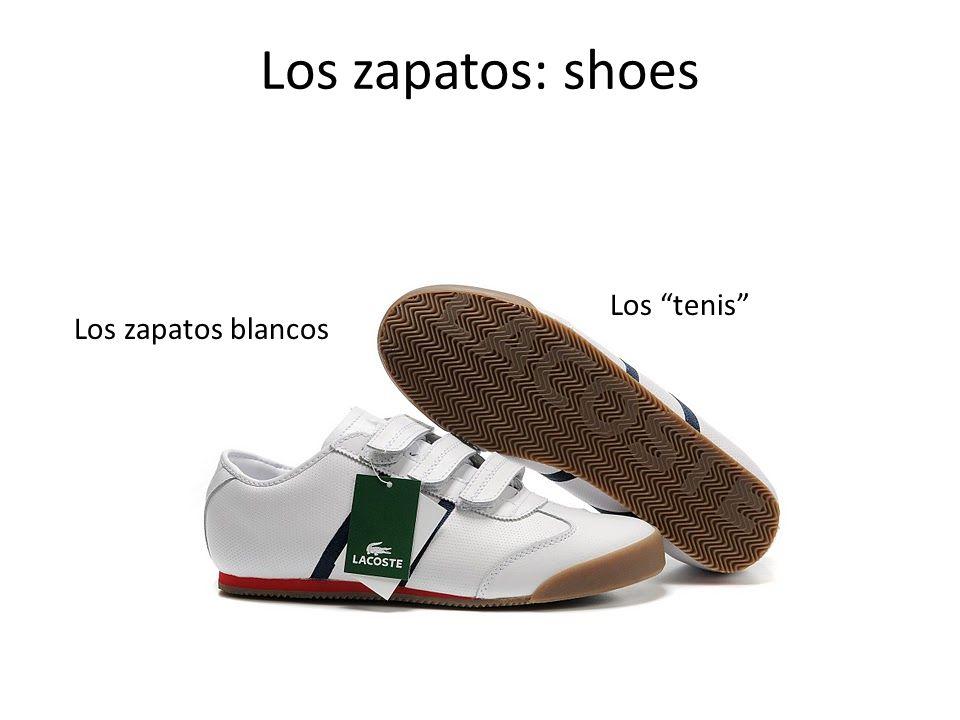 Los zapatos: shoes Los zapatos blancos Los tenis