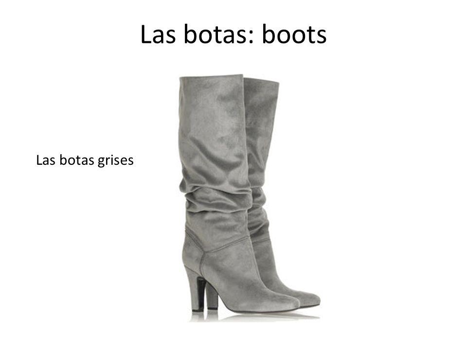 Las botas: boots Las botas grises