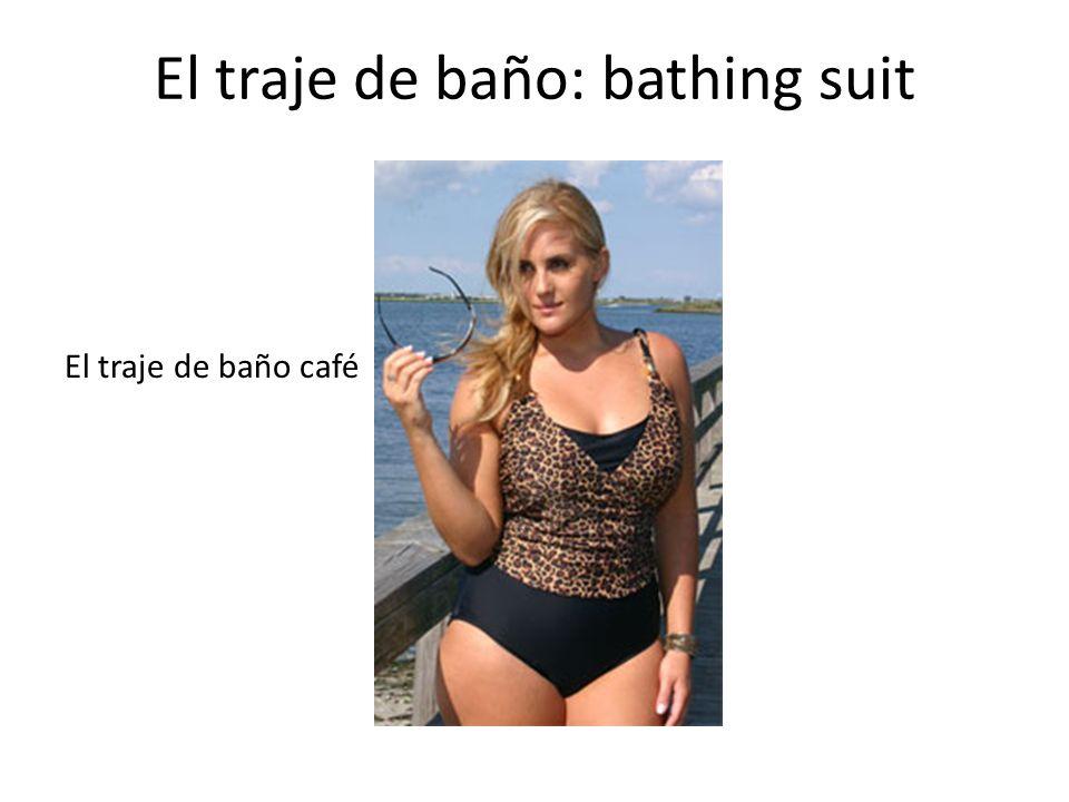 El traje de baño: bathing suit El traje de baño café