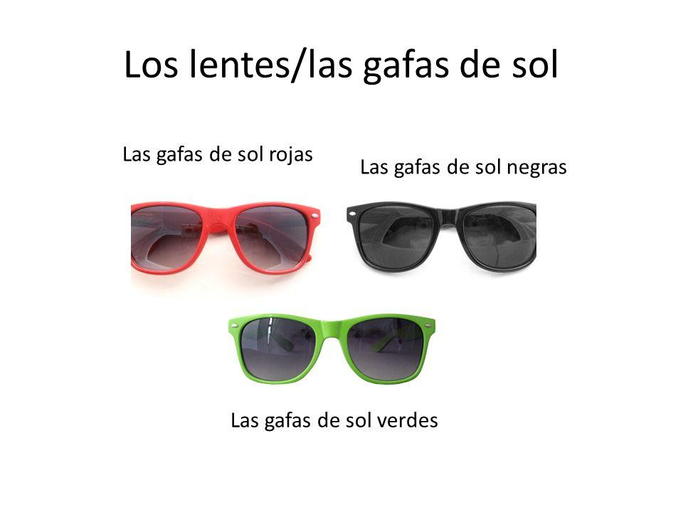 Los lentes/las gafas de sol Las gafas de sol rojas Las gafas de sol negras Las gafas de sol verdes
