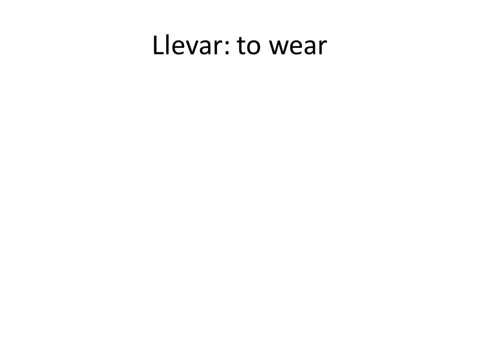 Llevar: to wear