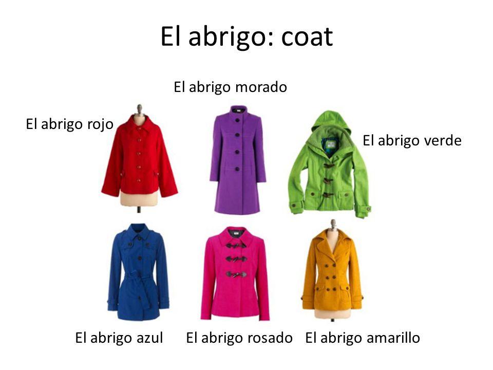 El abrigo: coat El abrigo rojo El abrigo morado El abrigo verde El abrigo amarilloEl abrigo rosadoEl abrigo azul