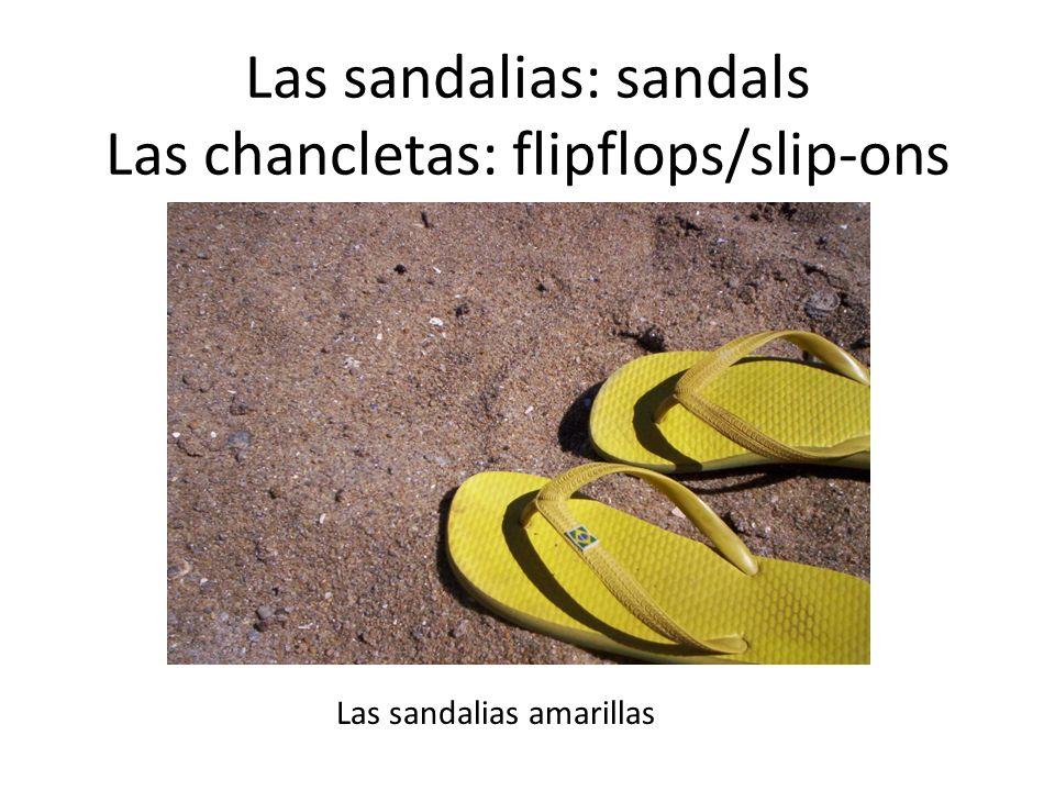 Las sandalias: sandals Las chancletas: flipflops/slip-ons Las sandalias amarillas