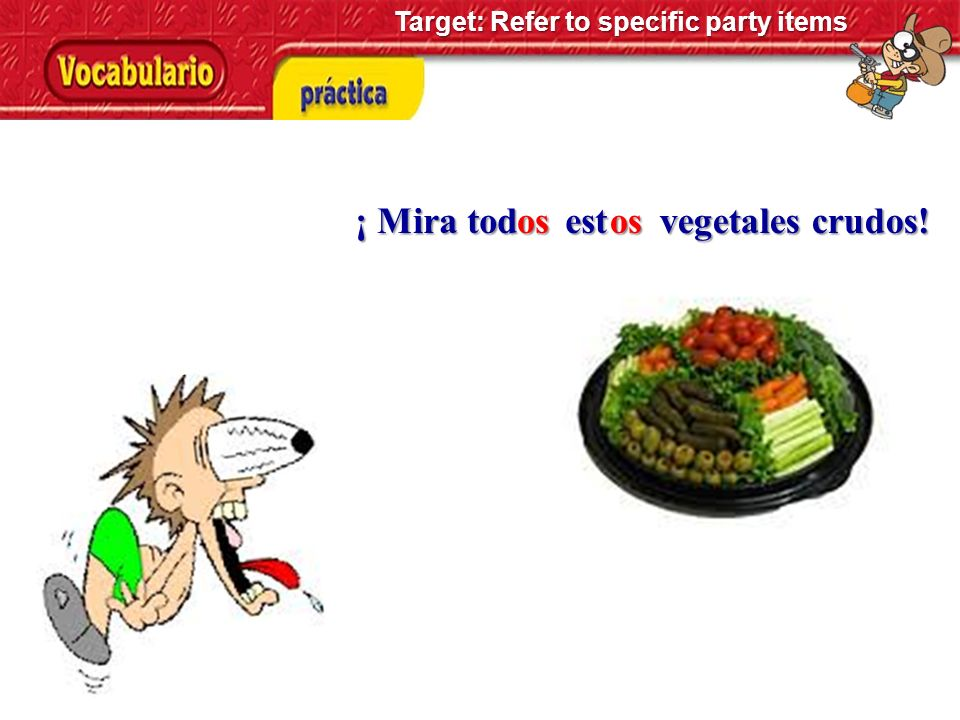 ¡ Mira tod est aaestatua! Target: Refer to specific party items