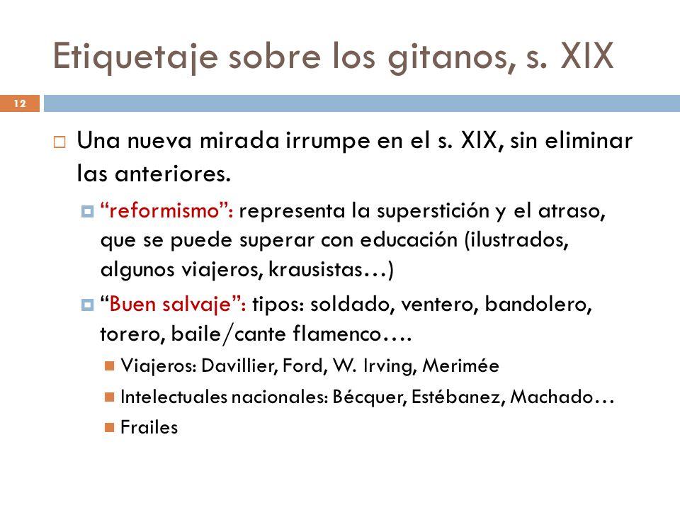 Etiquetaje sobre los gitanos, s. XIX Una nueva mirada irrumpe en el s. XIX, sin eliminar las anteriores. reformismo: representa la superstición y el a
