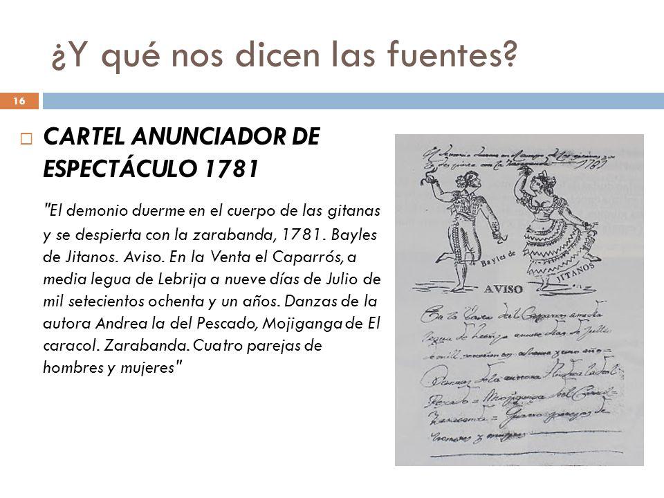 16 ¿Y qué nos dicen las fuentes? CARTEL ANUNCIADOR DE ESPECTÁCULO 1781