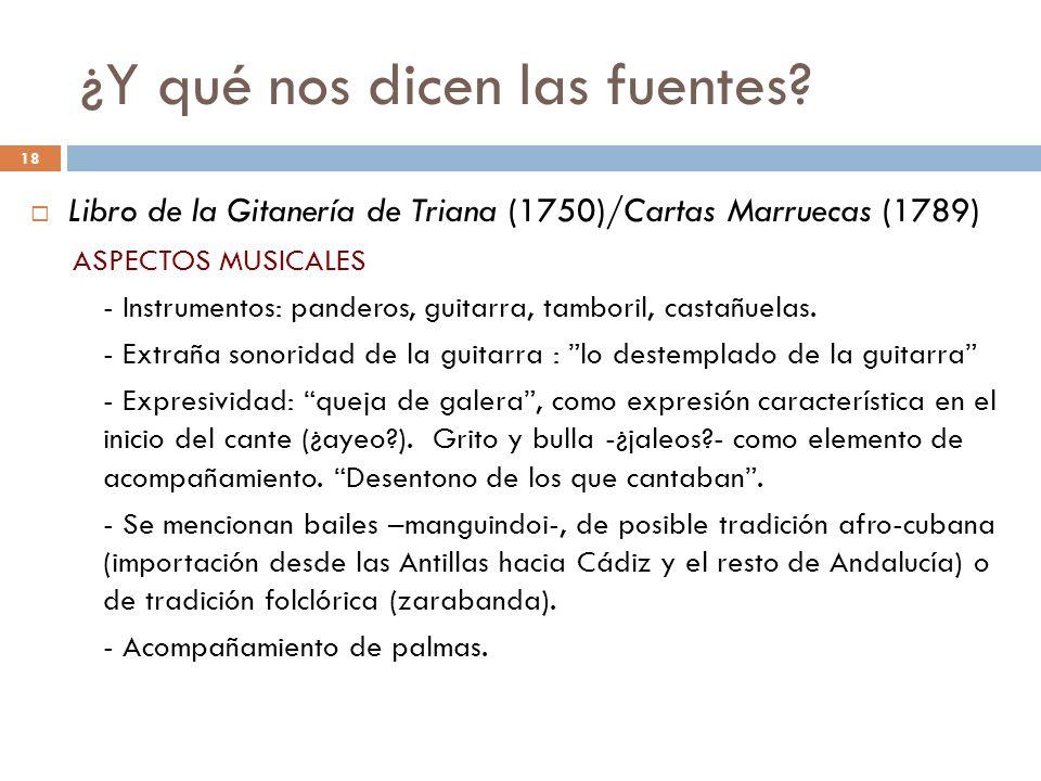 18 ¿Y qué nos dicen las fuentes? Libro de la Gitanería de Triana (1750)/Cartas Marruecas (1789) ASPECTOS MUSICALES - Instrumentos: panderos, guitarra,