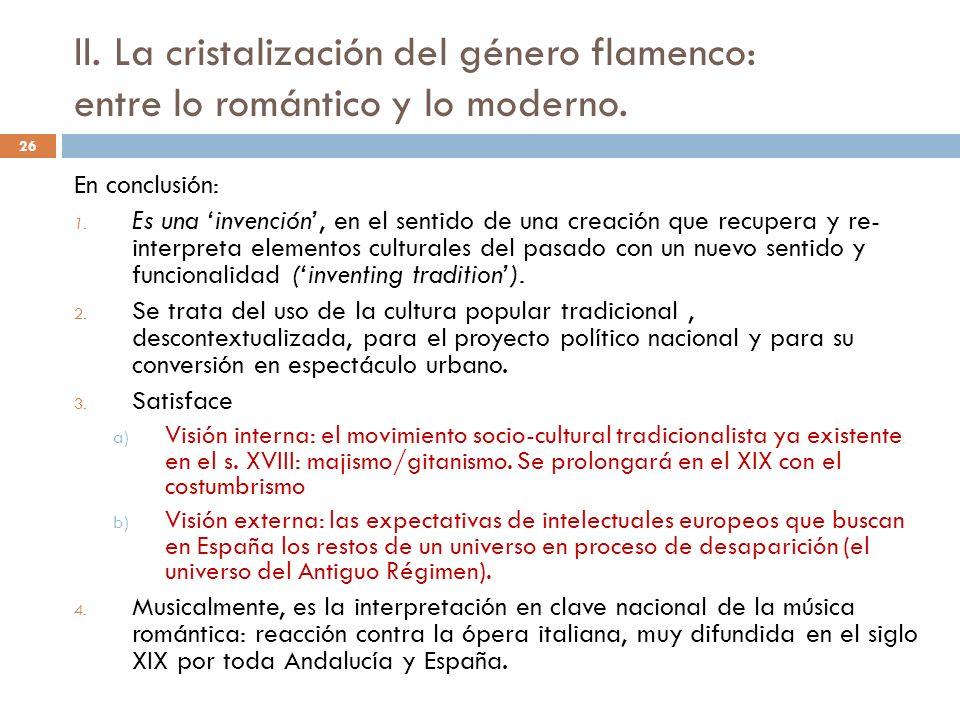 27 En conclusión: El flamenco es un fenómeno artístico urbano, moderno e incentivado por el Romanticismo No es el producto de un supuesto anterior y misterioso cante gitano, sino que es el producto de la transformación del género agitanado en una expresión cultural nueva de artistas gitanos II.